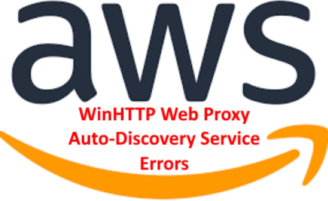 AWS 2019 Server WinHTTP Web Proxy Auto-Discovery ServiceErrors